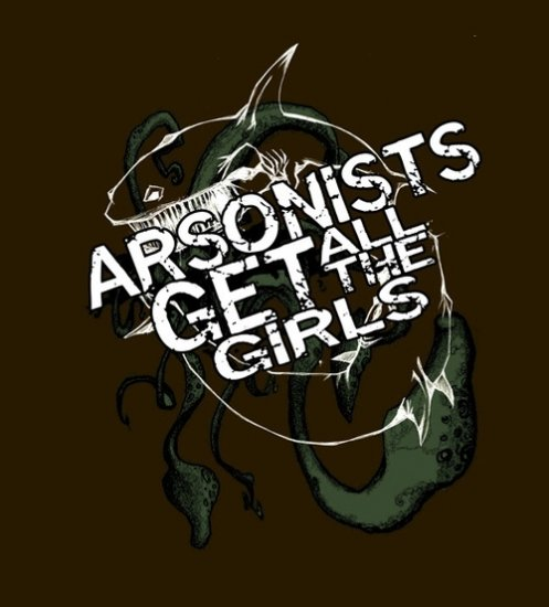Arsonists Get All The Girls